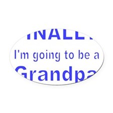 FINALLY IM GOING TO BE A GRANDPA 3 Oval Car Magnet