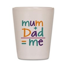 Mum + Dad = Me Shot Glass