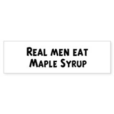 Men eat Maple Syrup Bumper Bumper Stickers