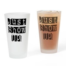 Just Show UP Drinking Glass