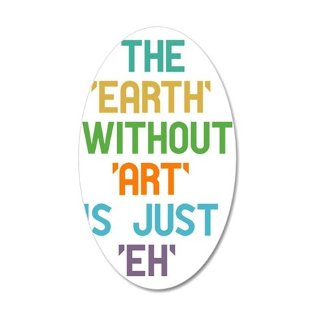 The Earth Without Art 35x21 Oval Wall Decal
