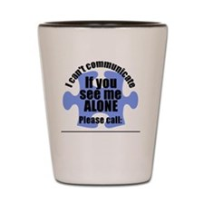 If you see me ALONE sticker Shot Glass