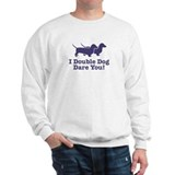 I Double dog Dare You, Dachshund Sweatshirt