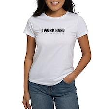 I Work Hard Tee