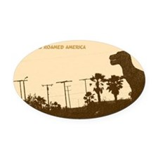 When Dinosaurs Roamed America  Oval Car Magnet