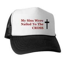 My Sins Were Nailed To The Cross Trucker Hat