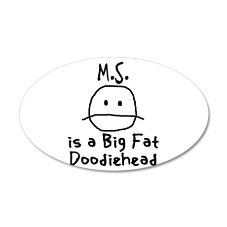 M.S. is a Big Fat Doodiehead 20x12 Oval Wall Decal