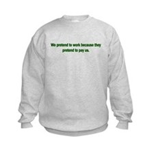 Pretend To Work Sweatshirt