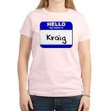 hello my name is kraig T-Shirt