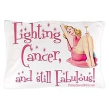 Fighting Cancer and still Fabulous! Pillow Case