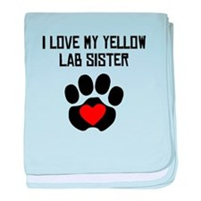 I Love My Yellow Lab Sister baby blanket