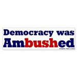 Democracy Ambushed Bumper Sticker
