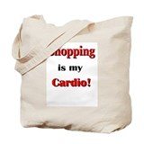 Shopping is my Cardio! Tote Bag
