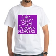 Keep Calm and Grow Flowers Shirt