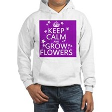 Keep Calm and Grow Flowers Hoodie