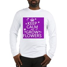 Keep Calm and Grow Flowers Long Sleeve T-Shirt