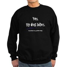 Yes. My dog bites Sweatshirt