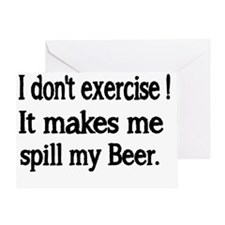 I dont exercise. It makes me spill m Greeting Card