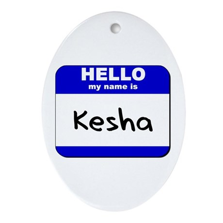hello my name is kesha Oval Ornament