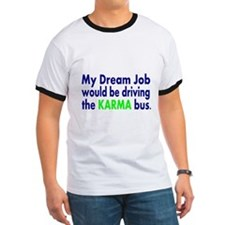 My dream job would be driving the karma bus T-Shir