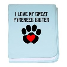 I Love My Great Pyrenees Sister baby blanket