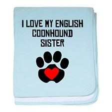 I Love My English Coonhound Sister baby blanket