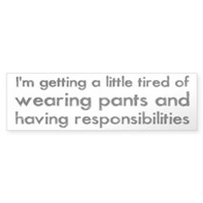 Tired of Pants and Responsibilities Bumper Stickers