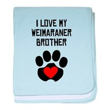 I Love My Weimaraner Brother baby blanket