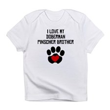 I Love My Doberman Pinscher Brother Infant T-Shirt