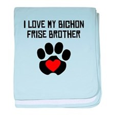 I Love My Bichon Frise Brother baby blanket