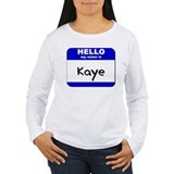 hello my name is kaye T-Shirt