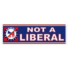 NOT A LIBERAL Bumper Bumper Sticker