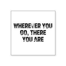 Wherever You Go, There You Ar Sticker (Rectangular