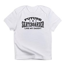 Future Skateboarder Like My Daddy Infant T-Shirt