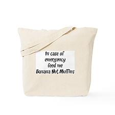 Feed me Banana Nut Muffins Tote Bag