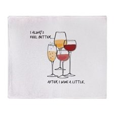 I always feel better after I wine a little Throw B