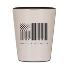 Don't Vote Everything Is Fine Shot Glass