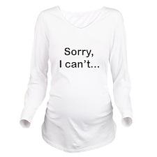 sorryicantbumper.png Long Sleeve Maternity T-Shirt