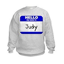 hello my name is judy Sweatshirt
