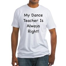My Dance Teacher Is Always Ri T-Shirt