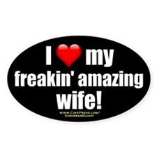 """I Love My Freakin' Amazing Wife!"" Decal"