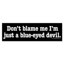 I'm just a blue-eyed devil Bumper Bumper Sticker