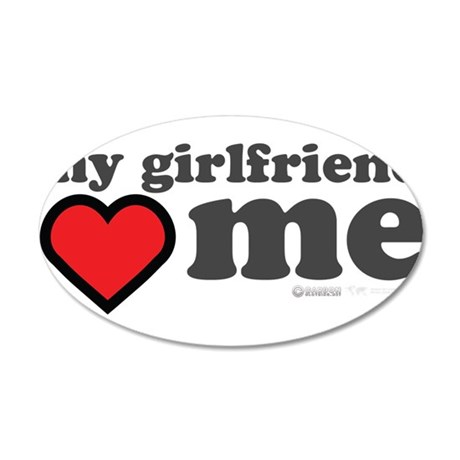 My Girlfriend Loves Me 20x12 Oval Wall Decal