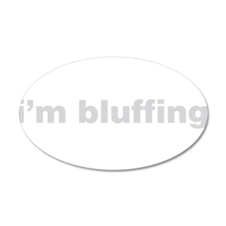 I'm Bluffing 35x21 Oval Wall Decal
