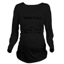 THIS GAL LOVES PERSONALIZED Long Sleeve Maternity