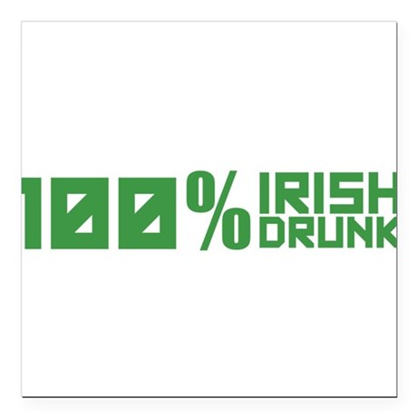 "100% Irish 100% Drunk Square Car Magnet 3"" x 3"""