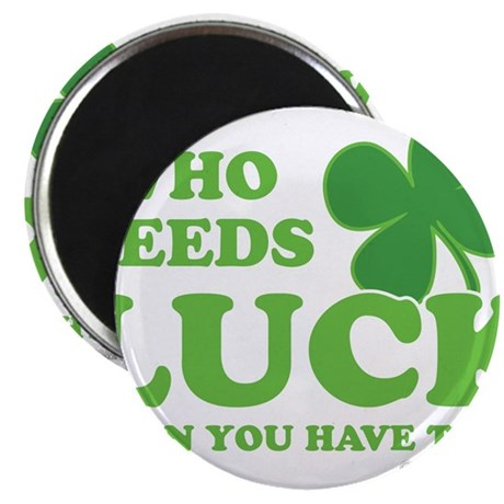 """Who Needs Luck 2.25"""" Magnet (100 pack)"""