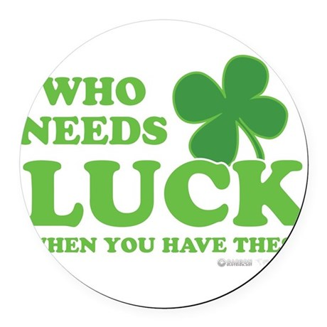 Who Needs Luck Round Car Magnet