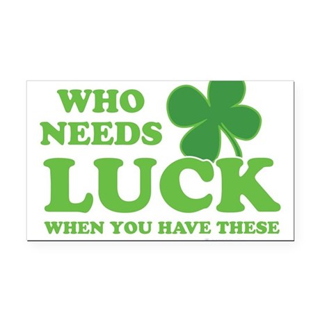 Who Needs Luck Rectangle Car Magnet
