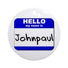 hello my name is johnpaul  Ornament (Round)